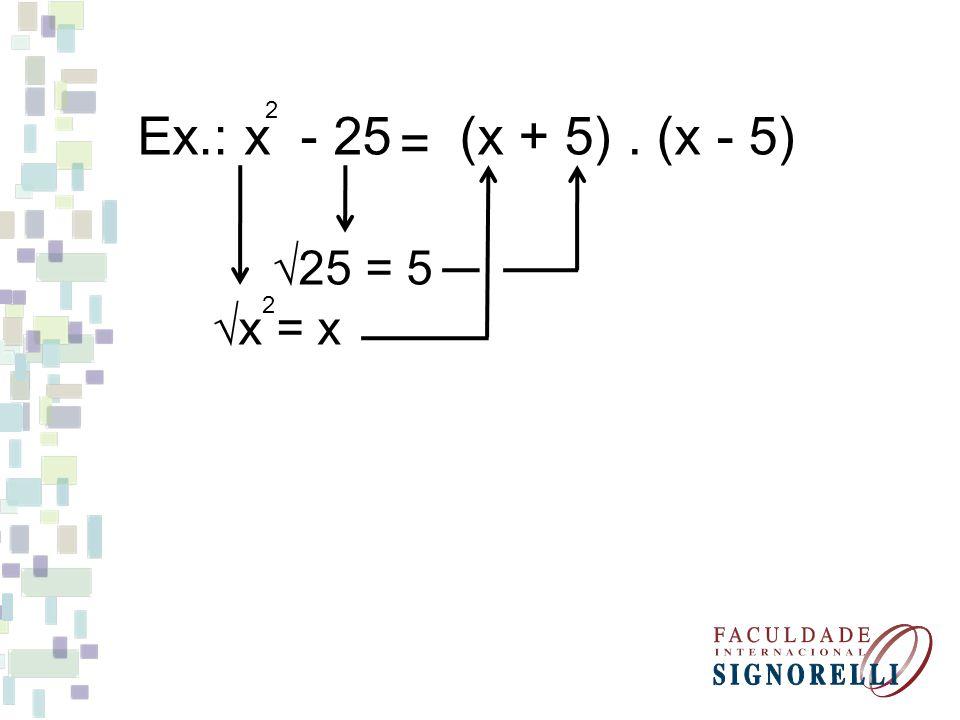 Ex.: x - 25 2 (x + 5) . (x - 5) = √x = x 2 √25 = 5