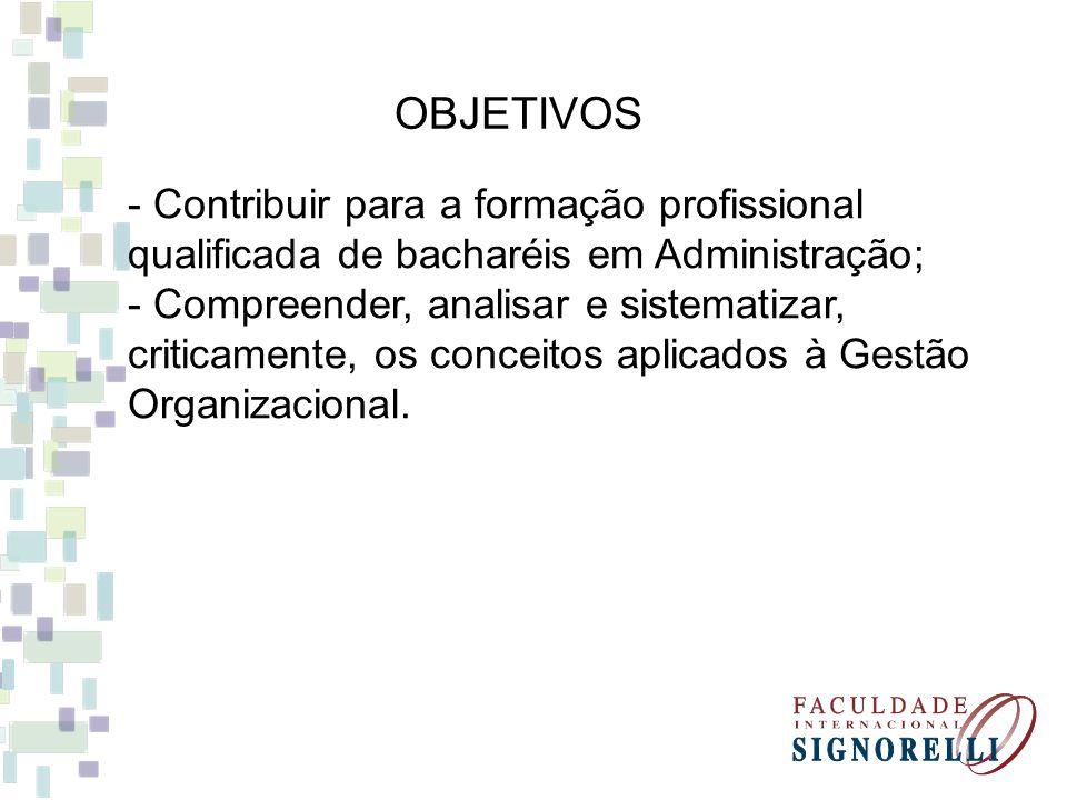 OBJETIVOS - Contribuir para a formação profissional qualificada de bacharéis em Administração;