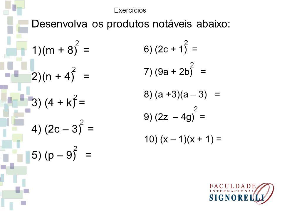 Desenvolva os produtos notáveis abaixo: (m + 8) = (n + 4) =