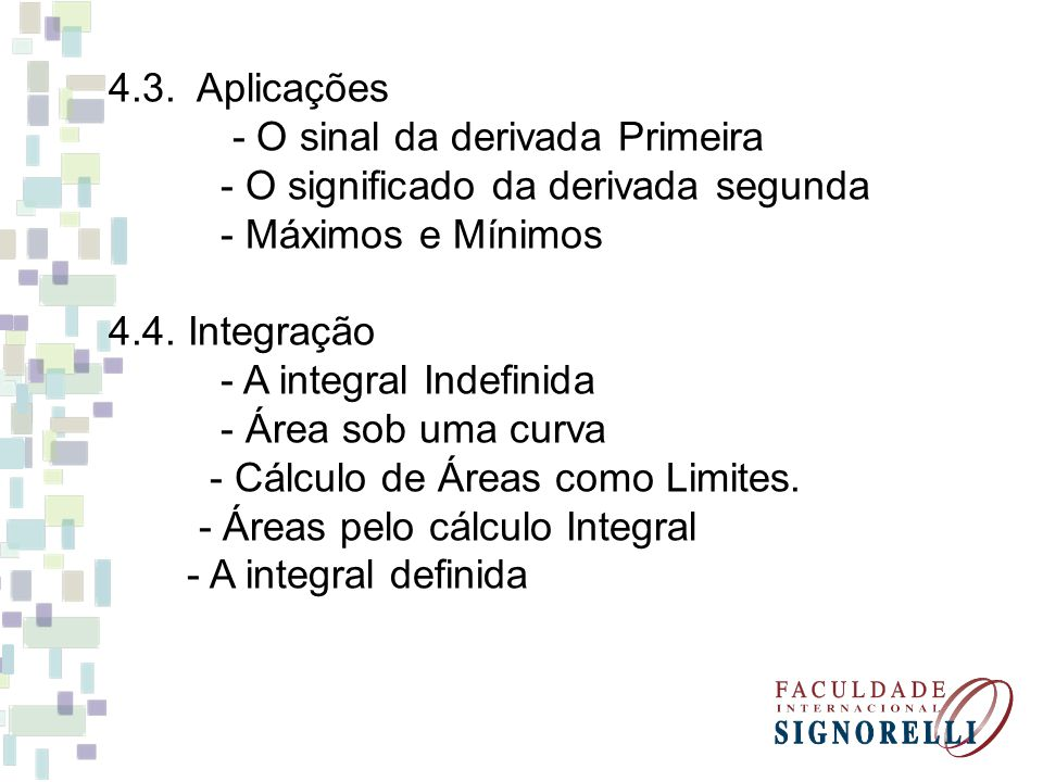 4.3. Aplicações - O sinal da derivada Primeira. - O significado da derivada segunda. - Máximos e Mínimos.