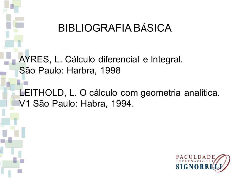 BIBLIOGRAFIA BÁSICA AYRES, L. Cálculo diferencial e Integral.