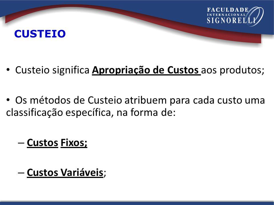 Custeio significa Apropriação de Custos aos produtos;