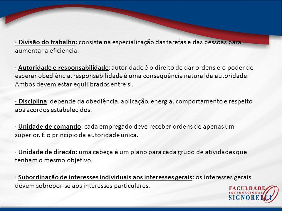 · Divisão do trabalho: consiste na especialização das tarefas e das pessoas para aumentar a eficiência.