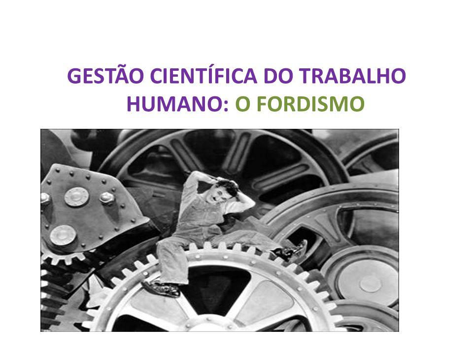 GESTÃO CIENTÍFICA DO TRABALHO HUMANO: O FORDISMO