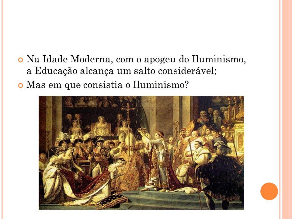 Na Idade Moderna, com o apogeu do Iluminismo, a Educação alcança um salto considerável;