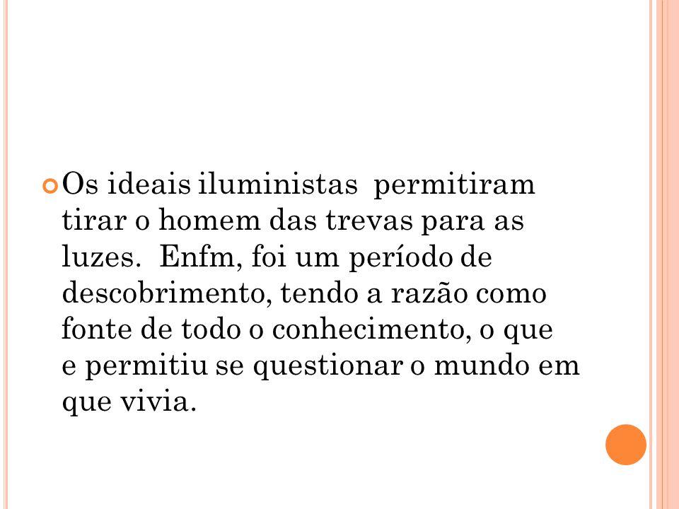 Os ideais iluministas permitiram tirar o homem das trevas para as luzes.