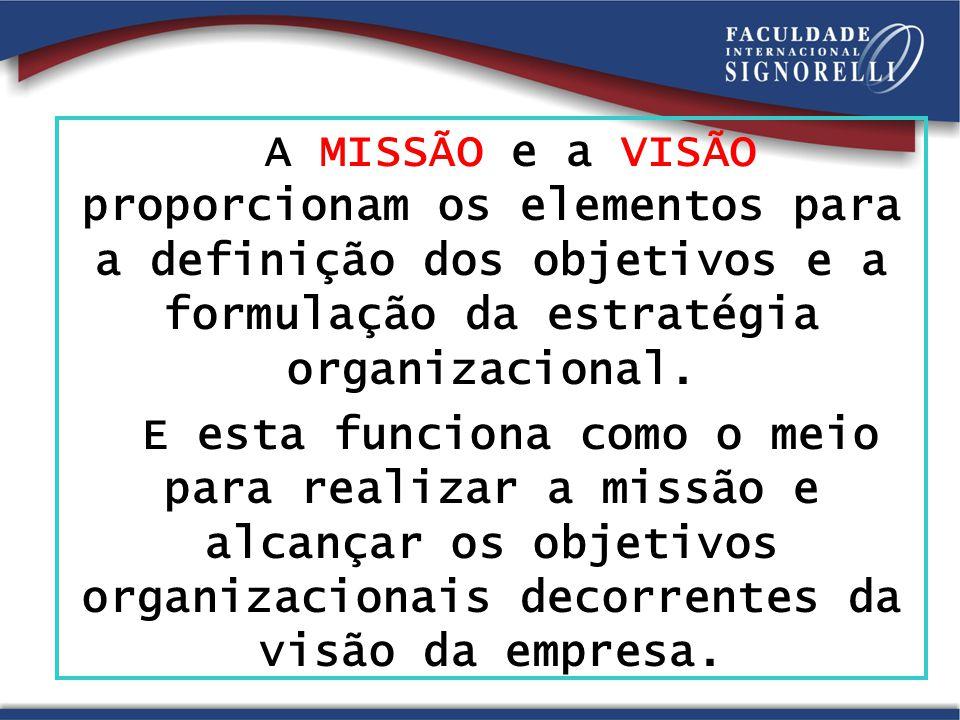 A MISSÃO e a VISÃO proporcionam os elementos para a definição dos objetivos e a formulação da estratégia organizacional.