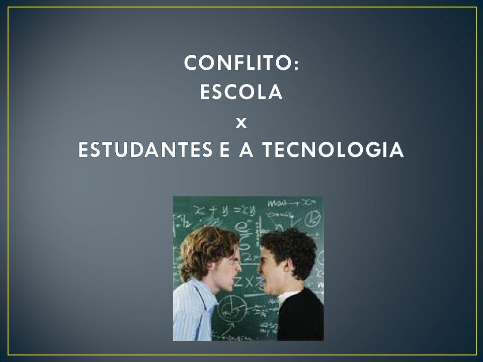CONFLITO: ESCOLA x ESTUDANTES E A TECNOLOGIA