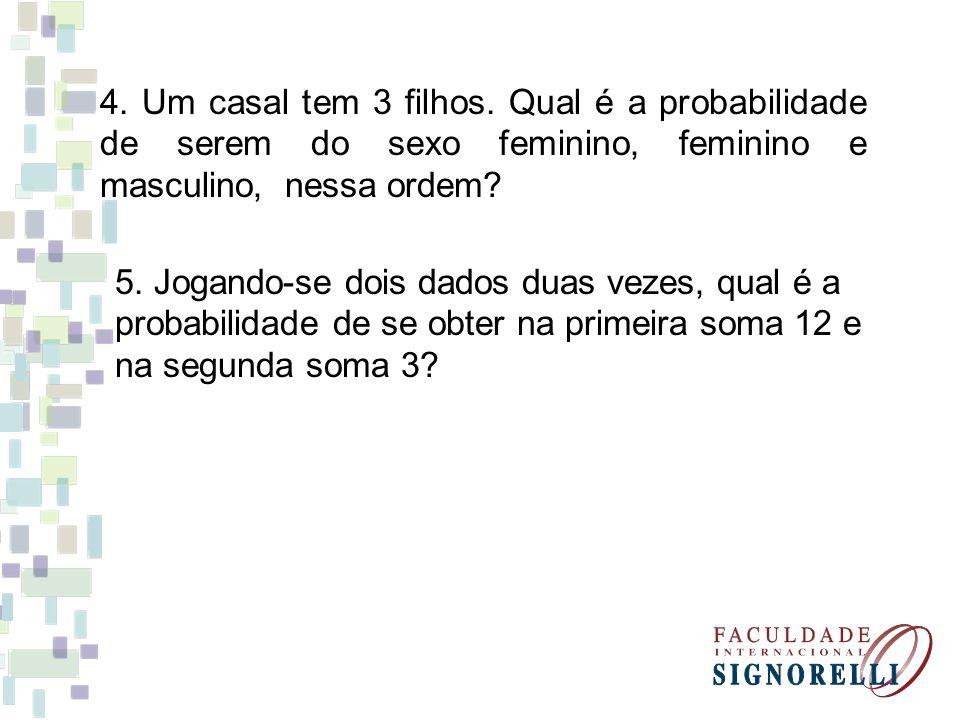 4. Um casal tem 3 filhos. Qual é a probabilidade de serem do sexo feminino, feminino e masculino, nessa ordem