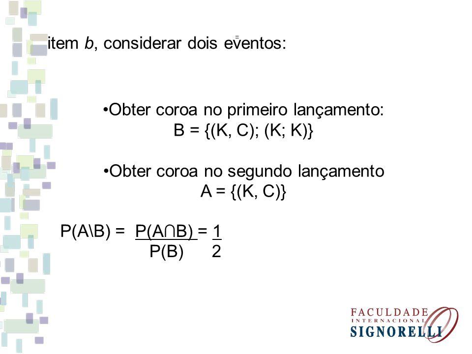 item b, considerar dois eventos: