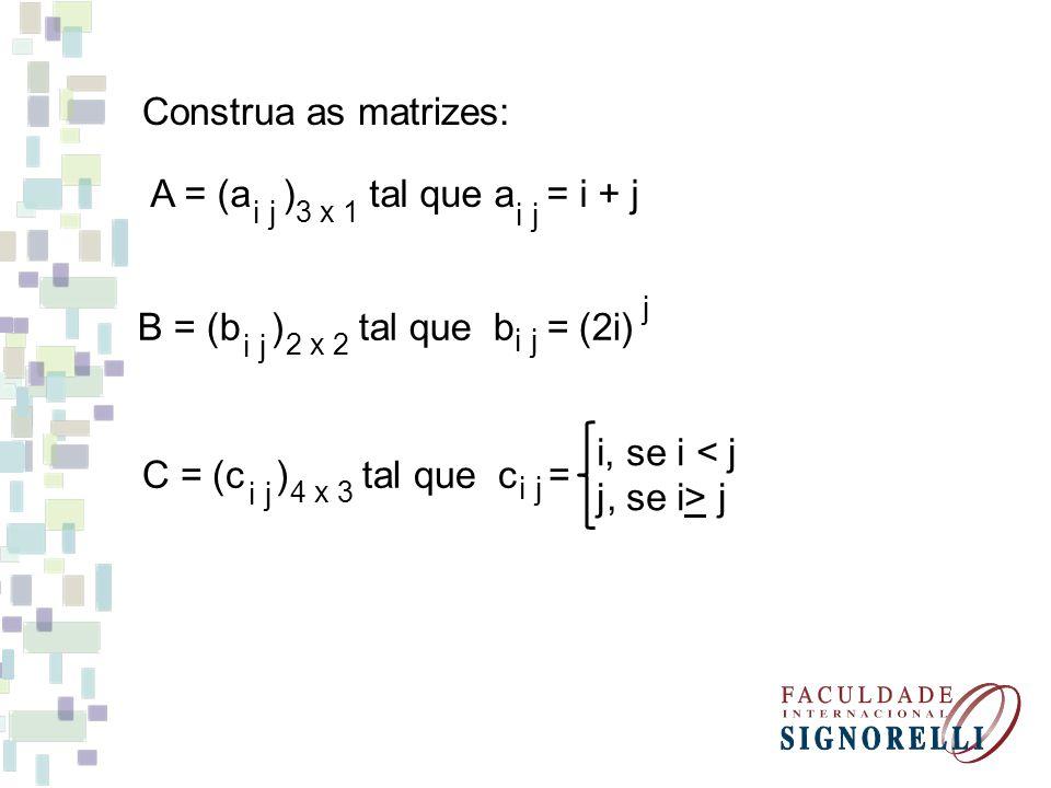 Construa as matrizes: A = (a ) tal que a = i + j
