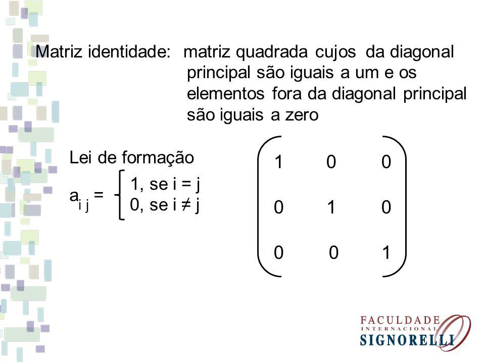 1 0 0 0 1 0 0 0 1 Matriz identidade: matriz quadrada cujos da diagonal