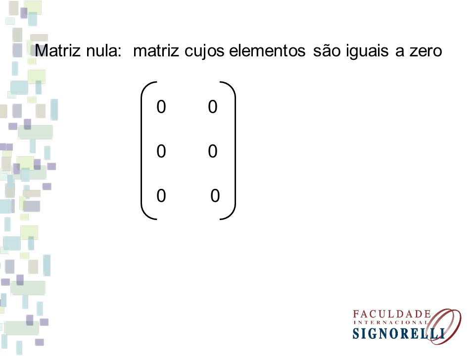 Matriz nula: matriz cujos elementos são iguais a zero