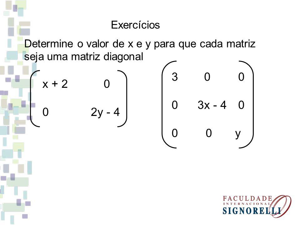 Exercícios Determine o valor de x e y para que cada matriz seja uma matriz diagonal. 3 0 0.