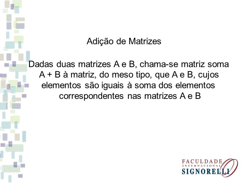 Dadas duas matrizes A e B, chama-se matriz soma