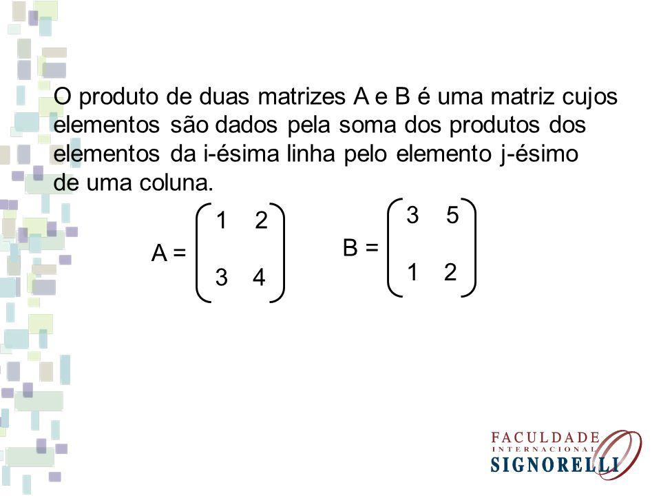 O produto de duas matrizes A e B é uma matriz cujos