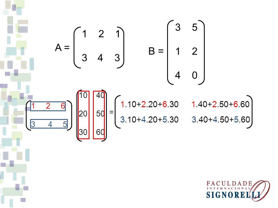 3 5 1 2. 4 0. B = 1 2 1. 3 4 3. A = 10 40. 20 50. 30 60. 1.10+2.20+6.30.