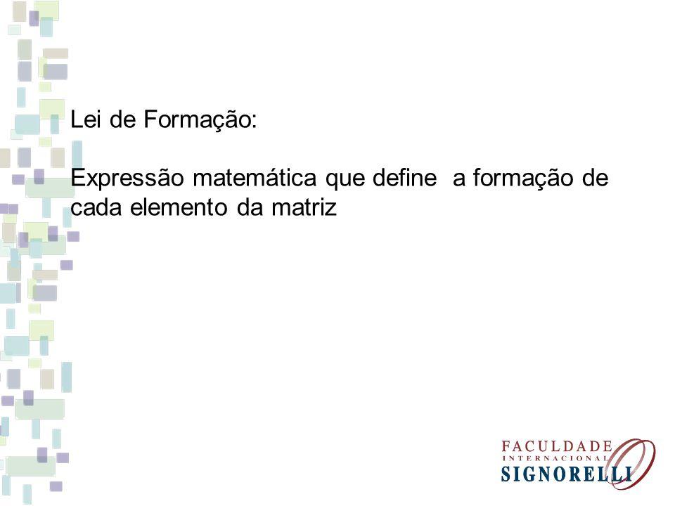 Lei de Formação: Expressão matemática que define a formação de cada elemento da matriz