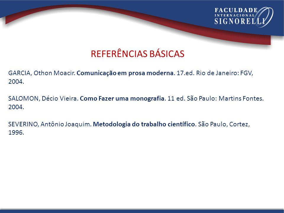 REFERÊNCIAS BÁSICAS GARCIA, Othon Moacir. Comunicação em prosa moderna. 17.ed. Rio de Janeiro: FGV, 2004.