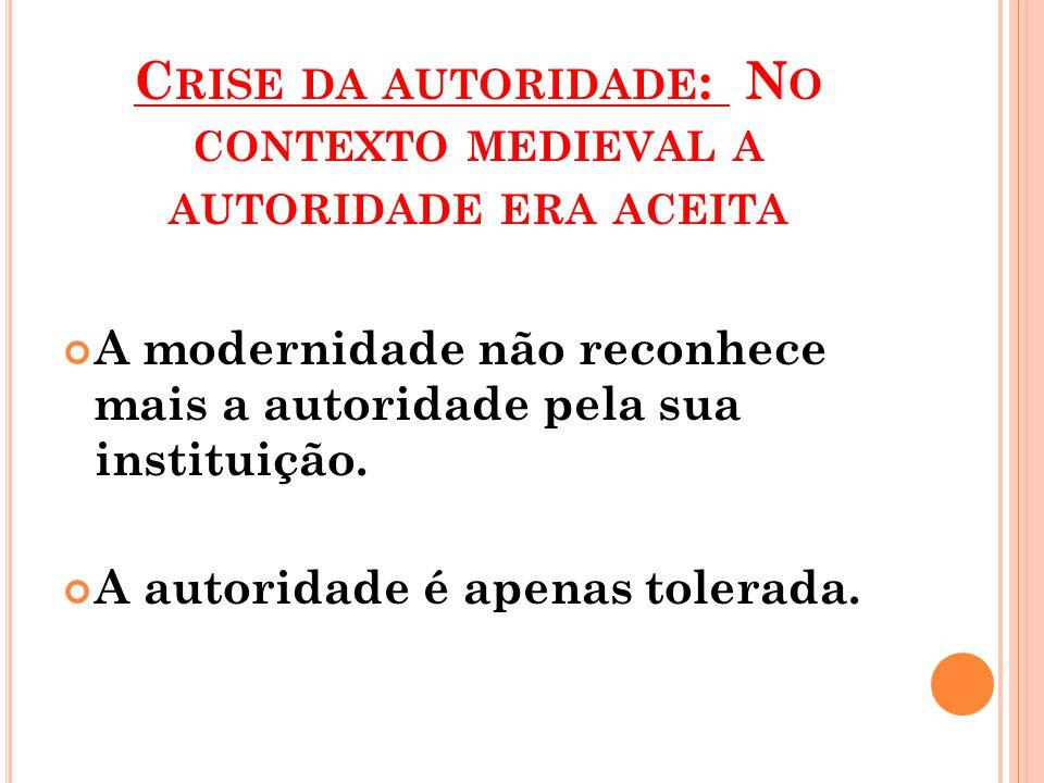 Crise da autoridade: No contexto medieval a autoridade era aceita