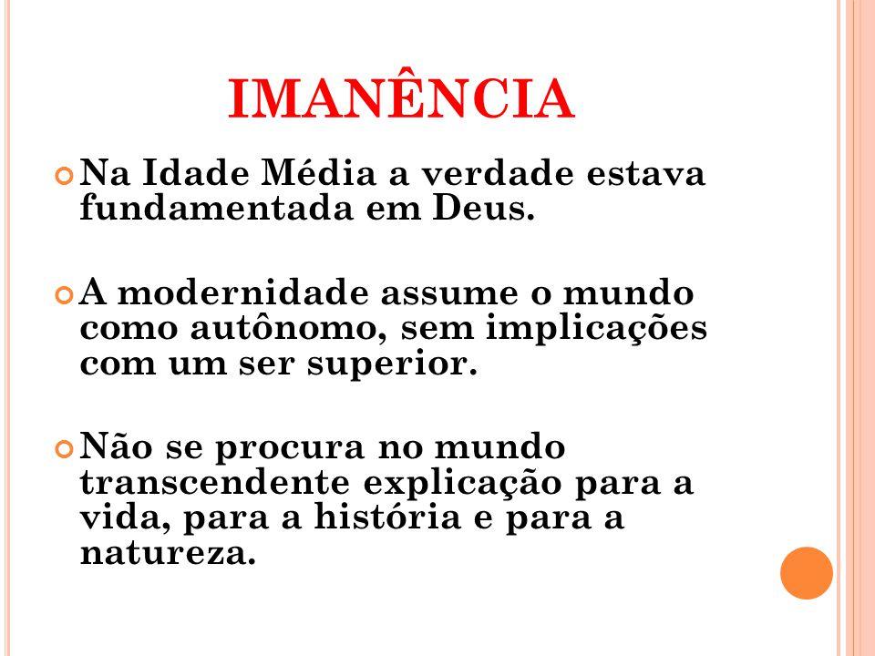 imanência Na Idade Média a verdade estava fundamentada em Deus.