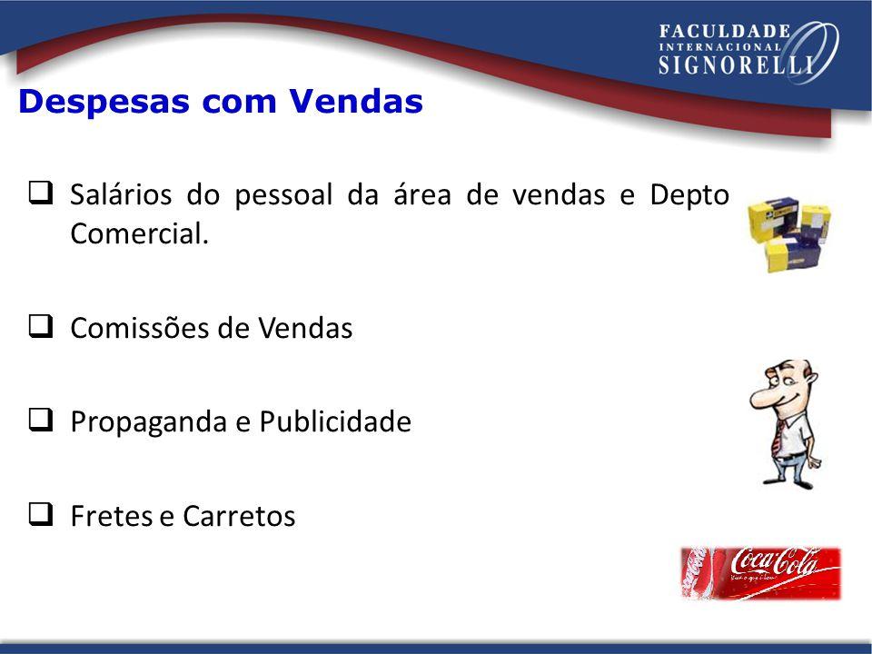 Despesas com Vendas Salários do pessoal da área de vendas e Depto Comercial. Comissões de Vendas. Propaganda e Publicidade.