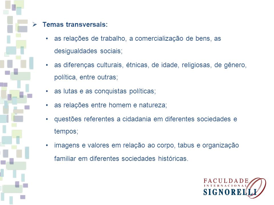 Temas transversais: as relações de trabalho, a comercialização de bens, as desigualdades sociais;