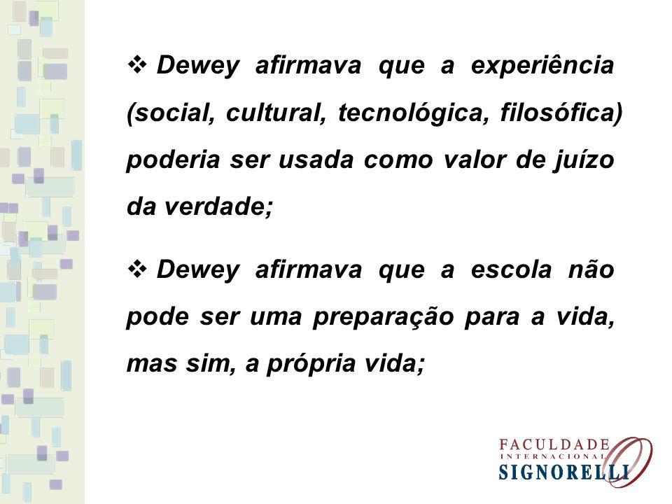 Dewey afirmava que a experiência (social, cultural, tecnológica, filosófica) poderia ser usada como valor de juízo da verdade;