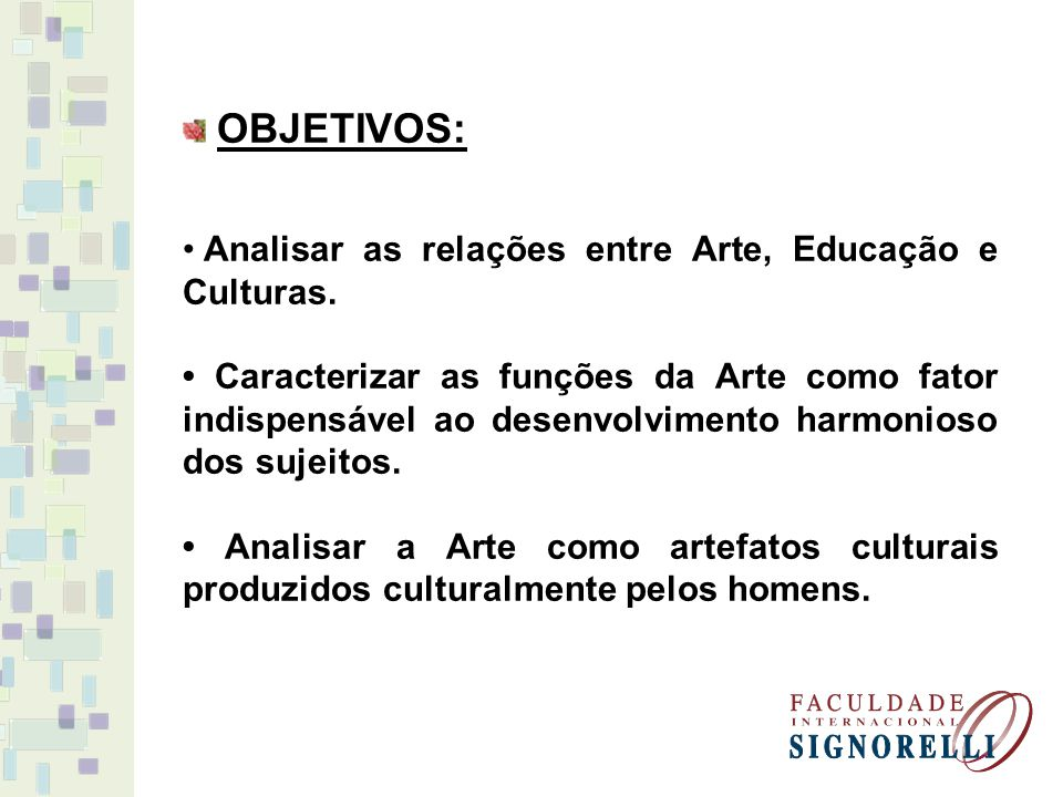OBJETIVOS: Analisar as relações entre Arte, Educação e Culturas.