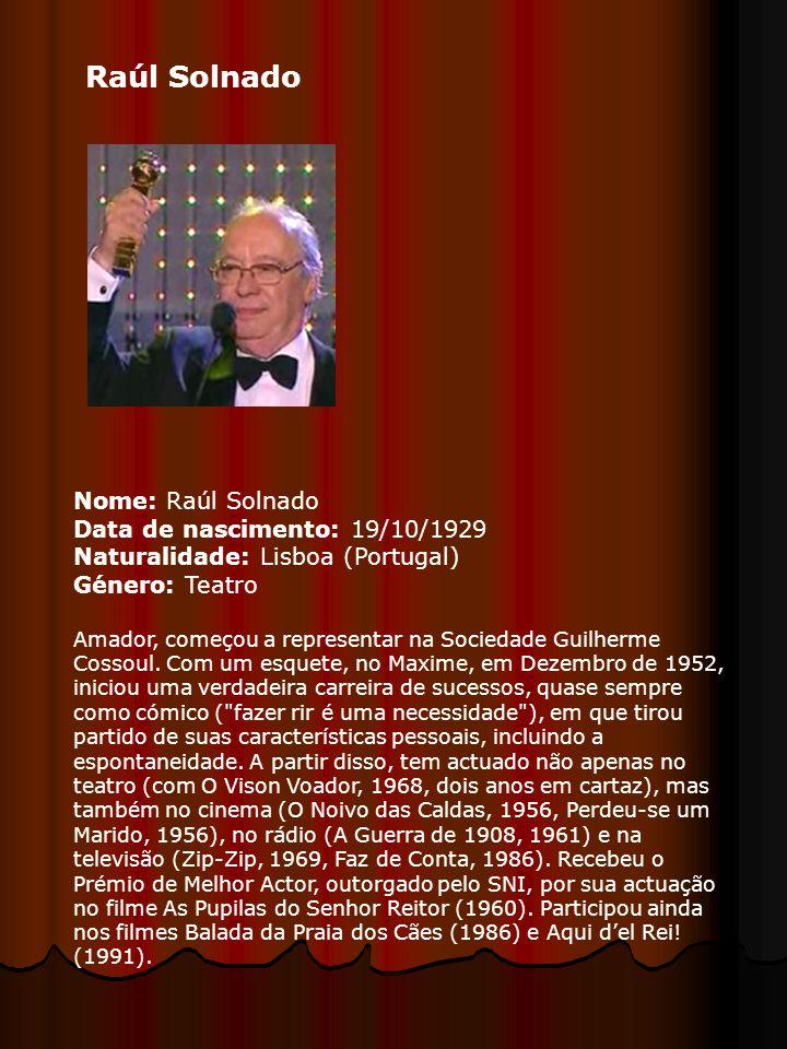 Raúl Solnado Nome: Raúl Solnado Data de nascimento: 19/10/1929 Naturalidade: Lisboa (Portugal) Género: Teatro.