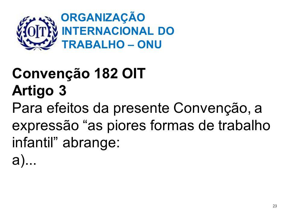 ORGANIZAÇÃO INTERNACIONAL DO. TRABALHO – ONU. Convenção 182 OIT. Artigo 3.
