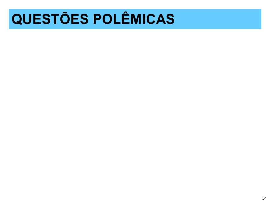 QUESTÕES POLÊMICAS QUESTÕES POLÊMICAS 54 54