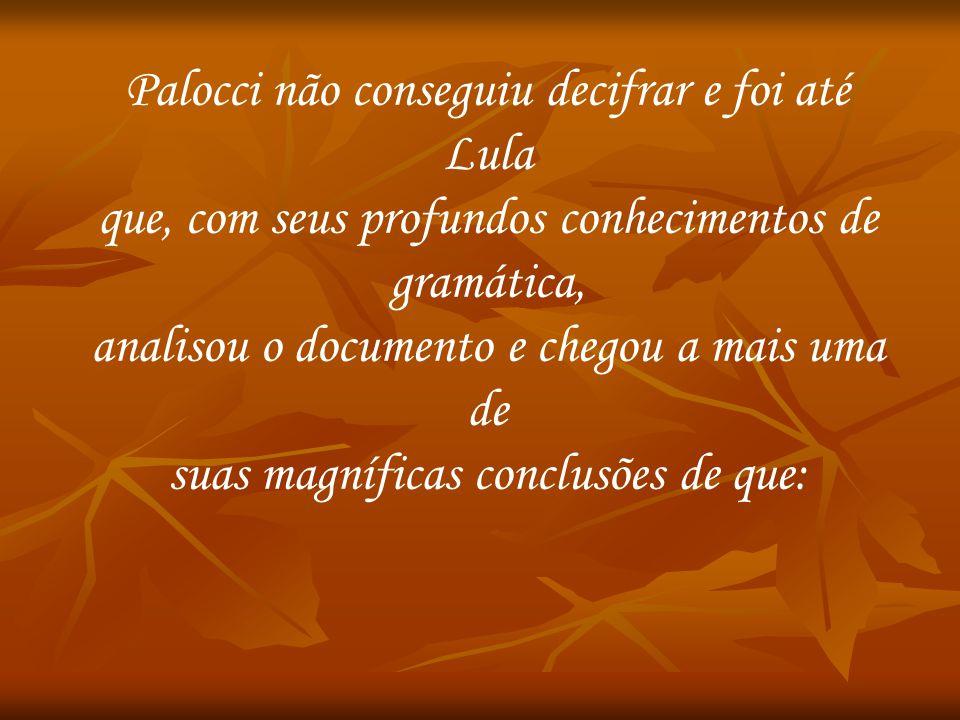 Palocci não conseguiu decifrar e foi até Lula
