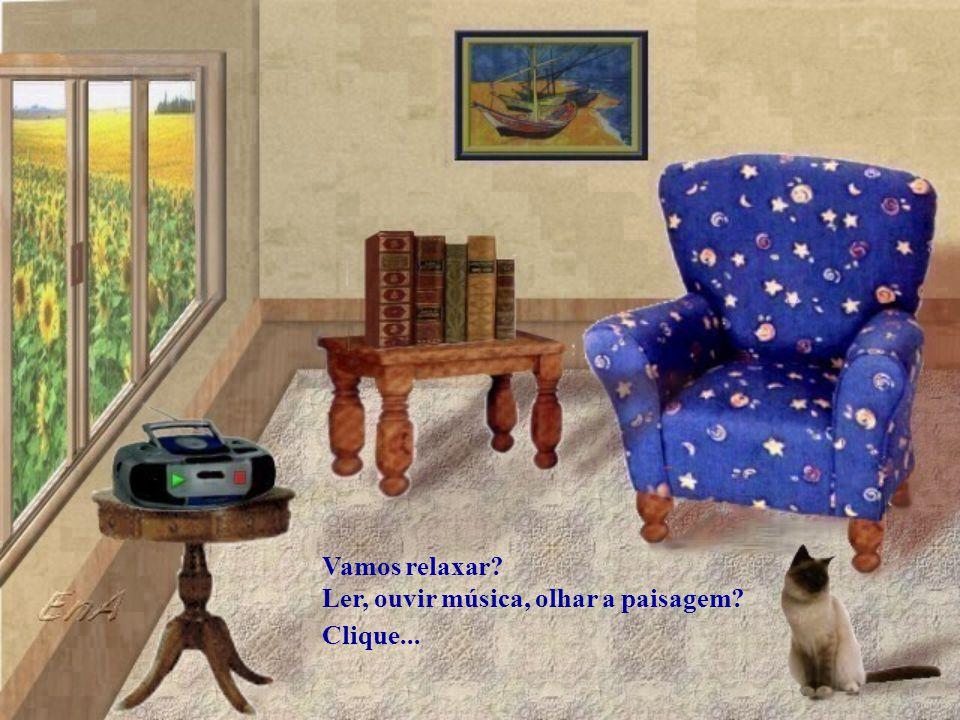 Vamos relaxar Ler, ouvir música, olhar a paisagem Clique...