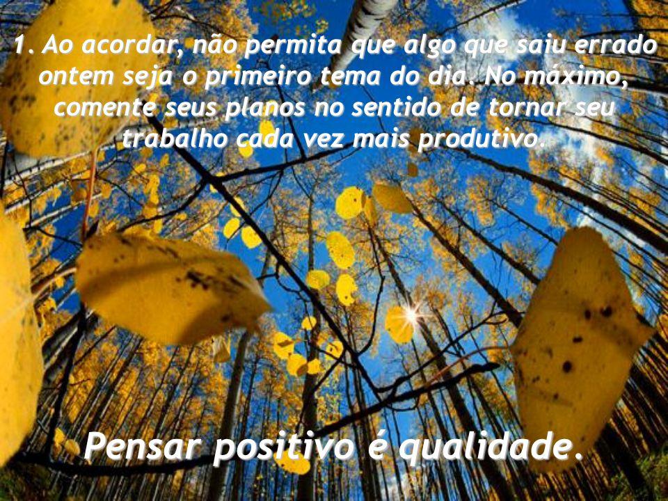 Pensar positivo é qualidade.
