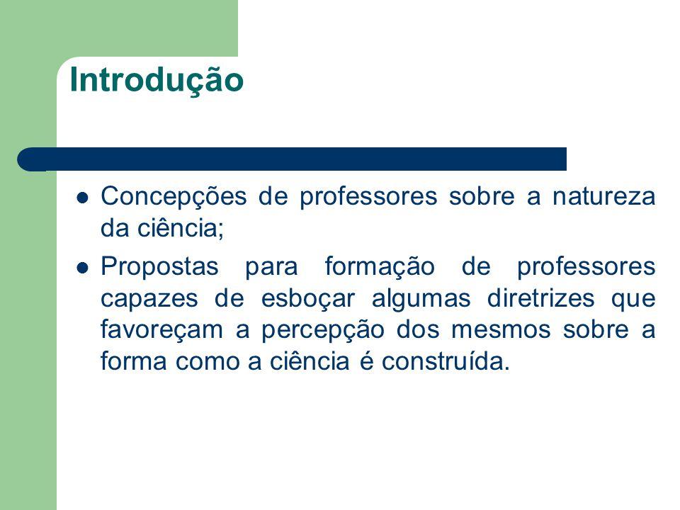 Introdução Concepções de professores sobre a natureza da ciência;