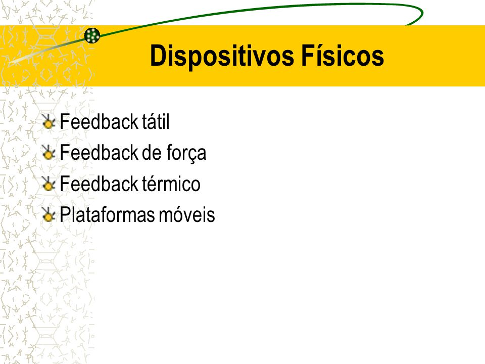 Dispositivos Físicos Feedback tátil Feedback de força Feedback térmico
