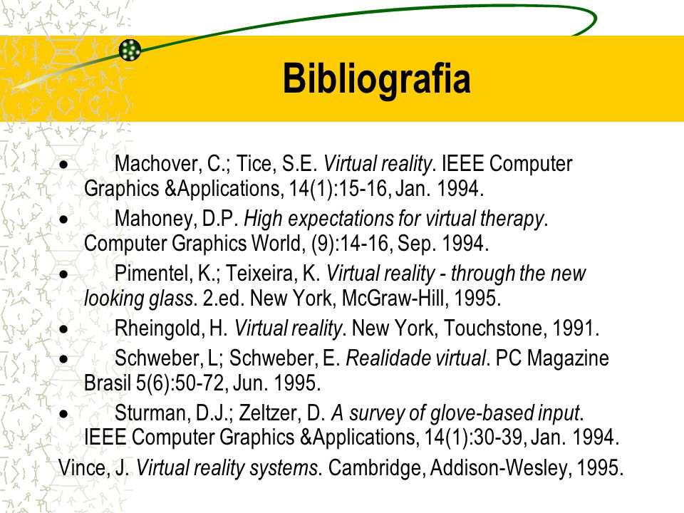 Bibliografia · Machover, C.; Tice, S.E. Virtual reality. IEEE Computer Graphics &Applications, 14(1):15-16, Jan. 1994.
