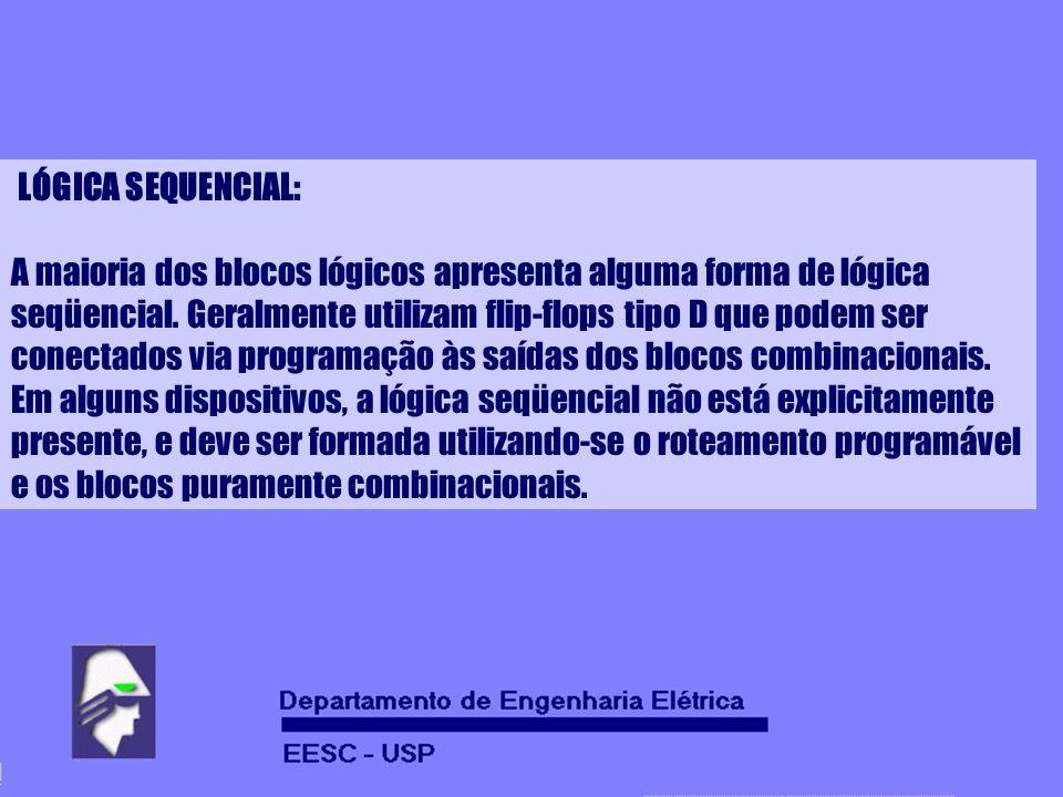 LÓGICA SEQUENCIAL: A maioria dos blocos lógicos apresenta alguma forma de lógica. seqüencial. Geralmente utilizam flip-flops tipo D que podem ser.