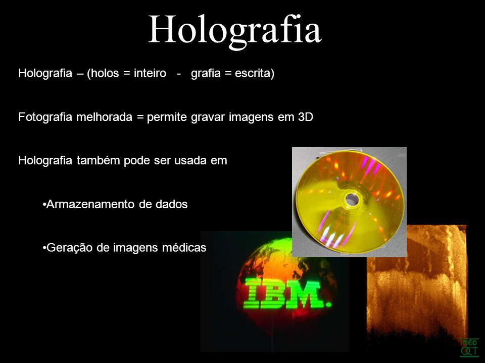 Holografia Holografia – (holos = inteiro - grafia = escrita)