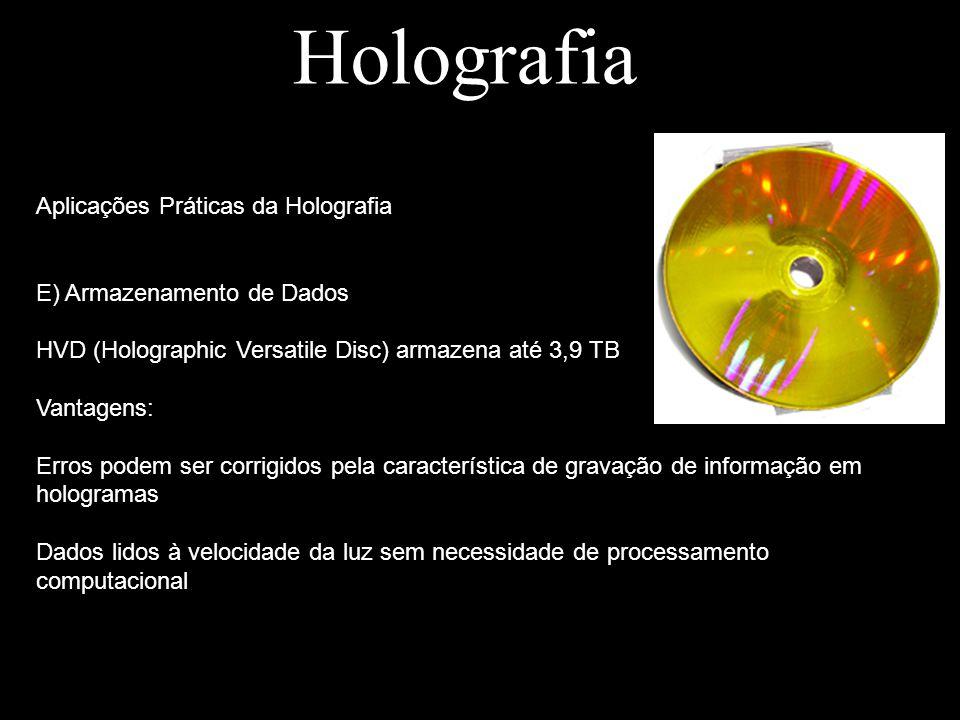 Holografia Aplicações Práticas da Holografia E) Armazenamento de Dados