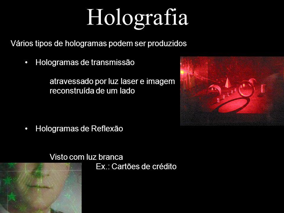 Holografia Vários tipos de hologramas podem ser produzidos