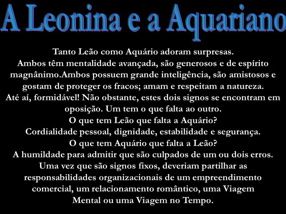 A Leonina e a Aquariano Tanto Leão como Aquário adoram surpresas.