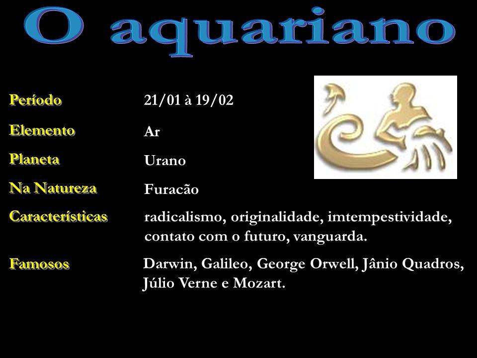 O aquariano Período 21/01 à 19/02 Elemento Planeta Na Natureza