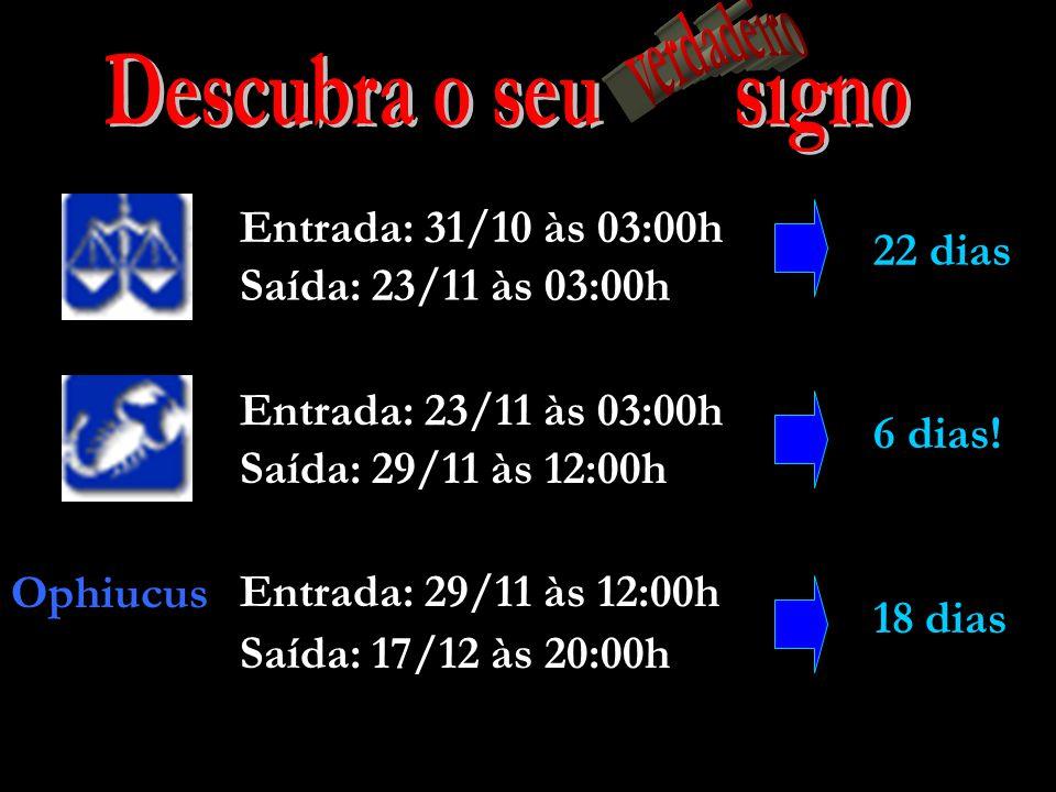 Descubra o seu signo verdadeiro 22 dias Saída: 23/11 às 03:00h