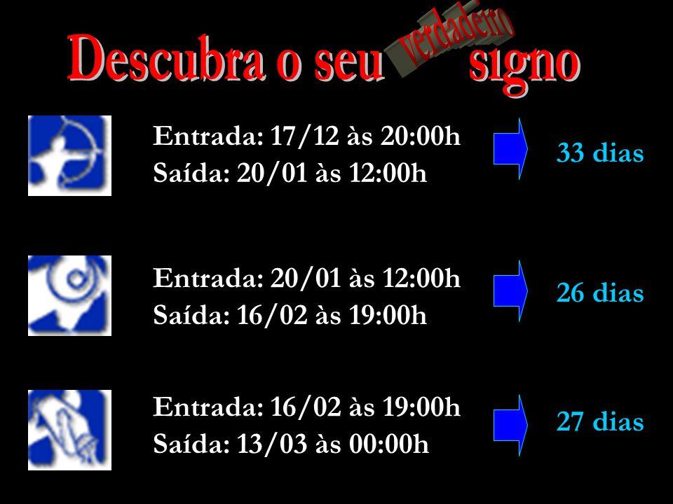 Descubra o seu signo verdadeiro Entrada: 17/12 às 20:00h 33 dias