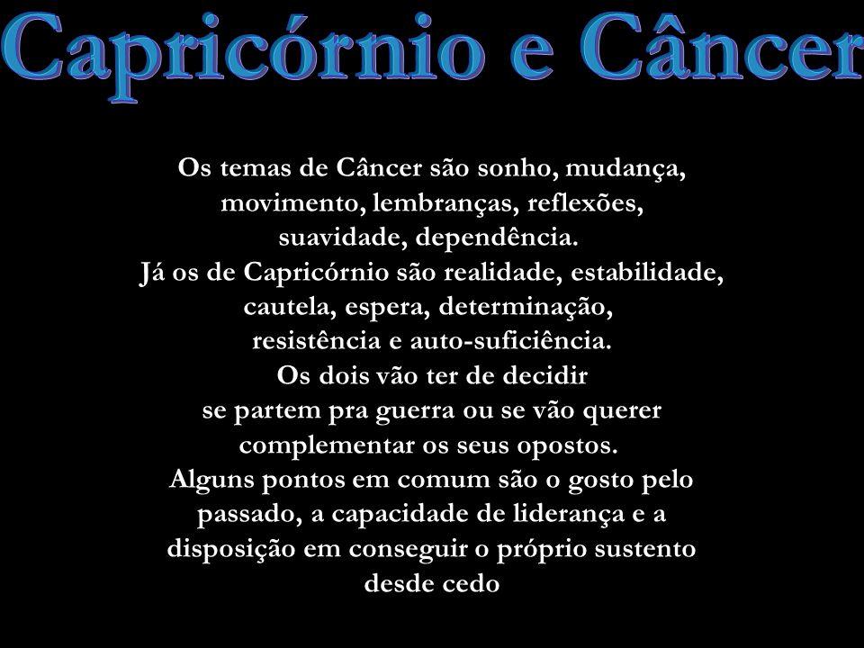 Capricórnio e Câncer Os temas de Câncer são sonho, mudança,