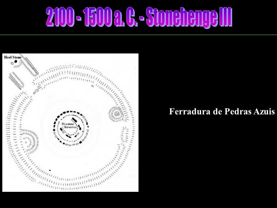 2100 - 1500 a. C. - Stonehenge III Ferradura de Pedras Azuis