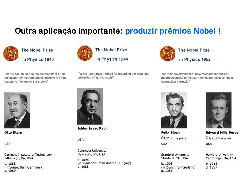Outra aplicação importante: produzir prêmios Nobel !