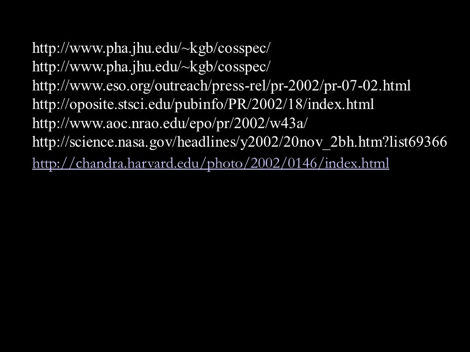 http://www.pha.jhu.edu/~kgb/cosspec/ http://www.eso.org/outreach/press-rel/pr-2002/pr-07-02.html.